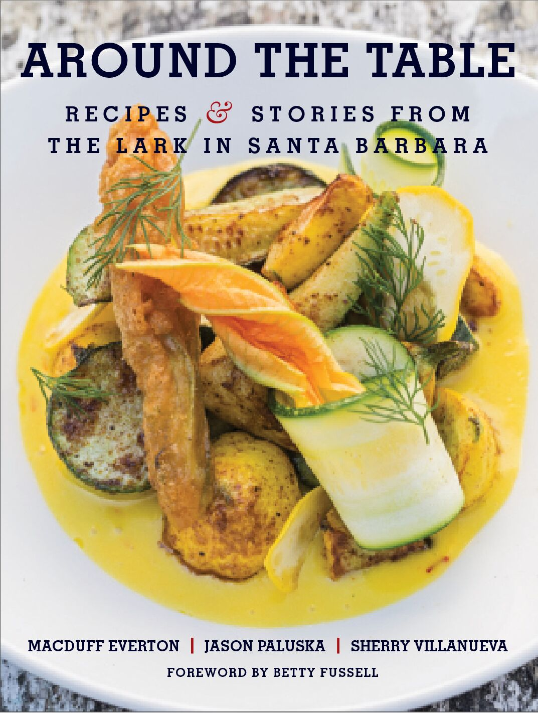 Around The Table: Recipes and Stories from The Lark in Santa Barbara title=