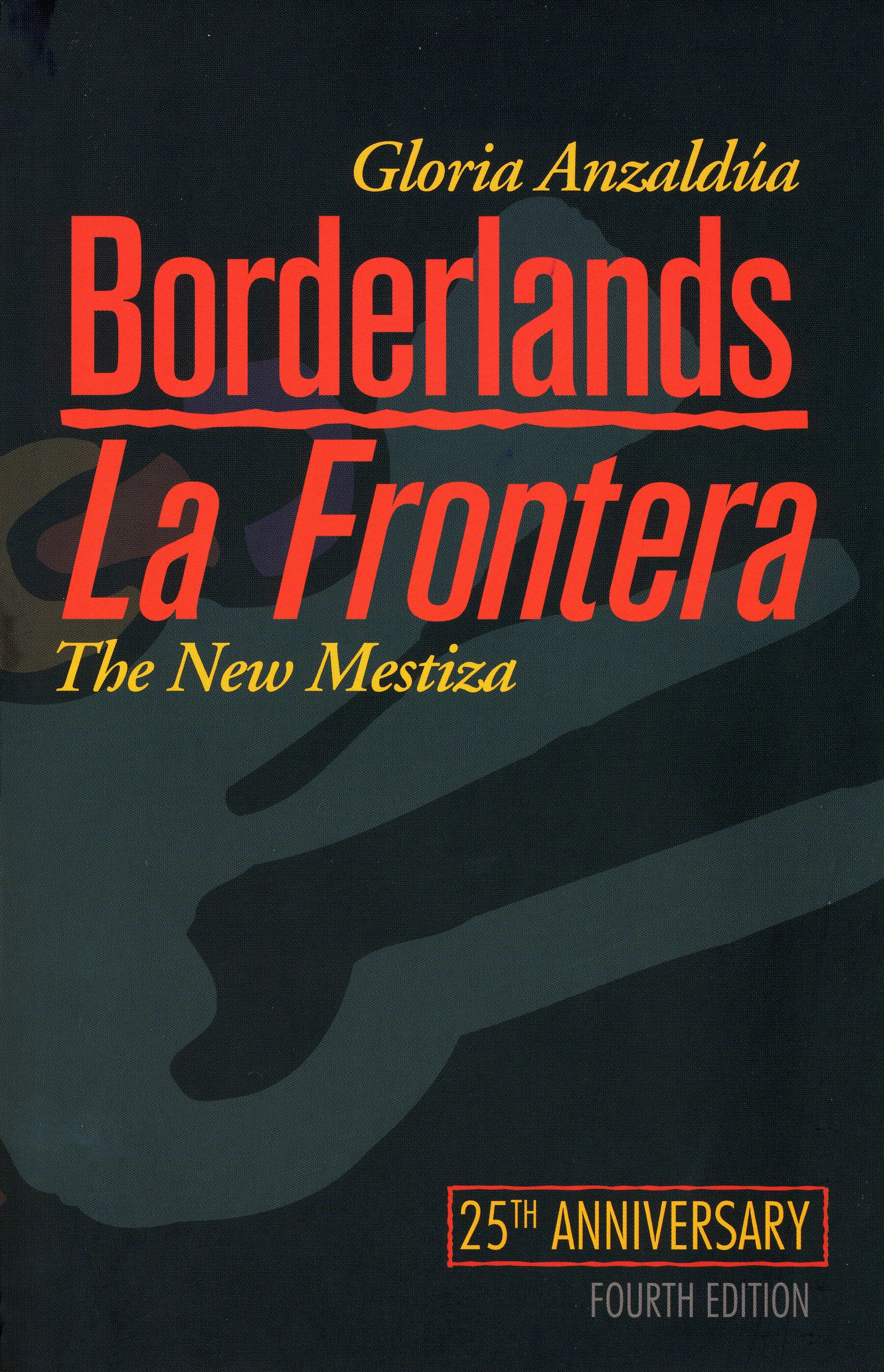 Borderlands/La Frontera: The New Mestiza by Gloria E. Anzaldúa - Facilitated by: Marisela Marquez title=