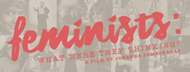FREE FILM SCREENING EVENT: FEMINISTS: WHAT WERE THEY THINKING?  title=