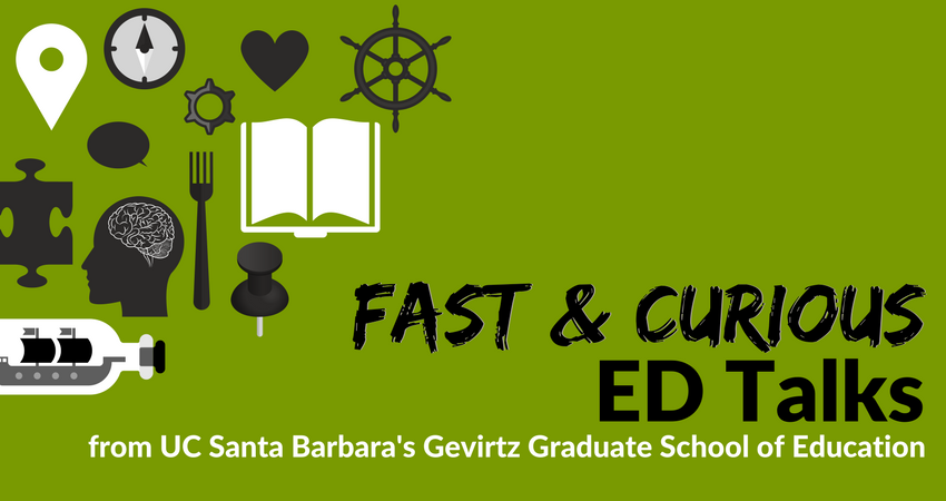 Fast & Curious: ED Talks from UC Santa Barbara's Gevirtz School