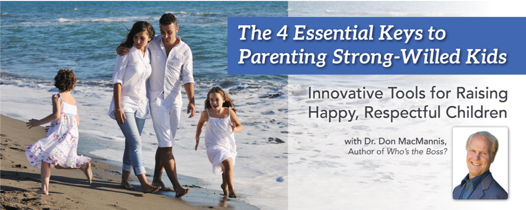 The 4 Essential Keys to Parenting Strong-Willed Kinds