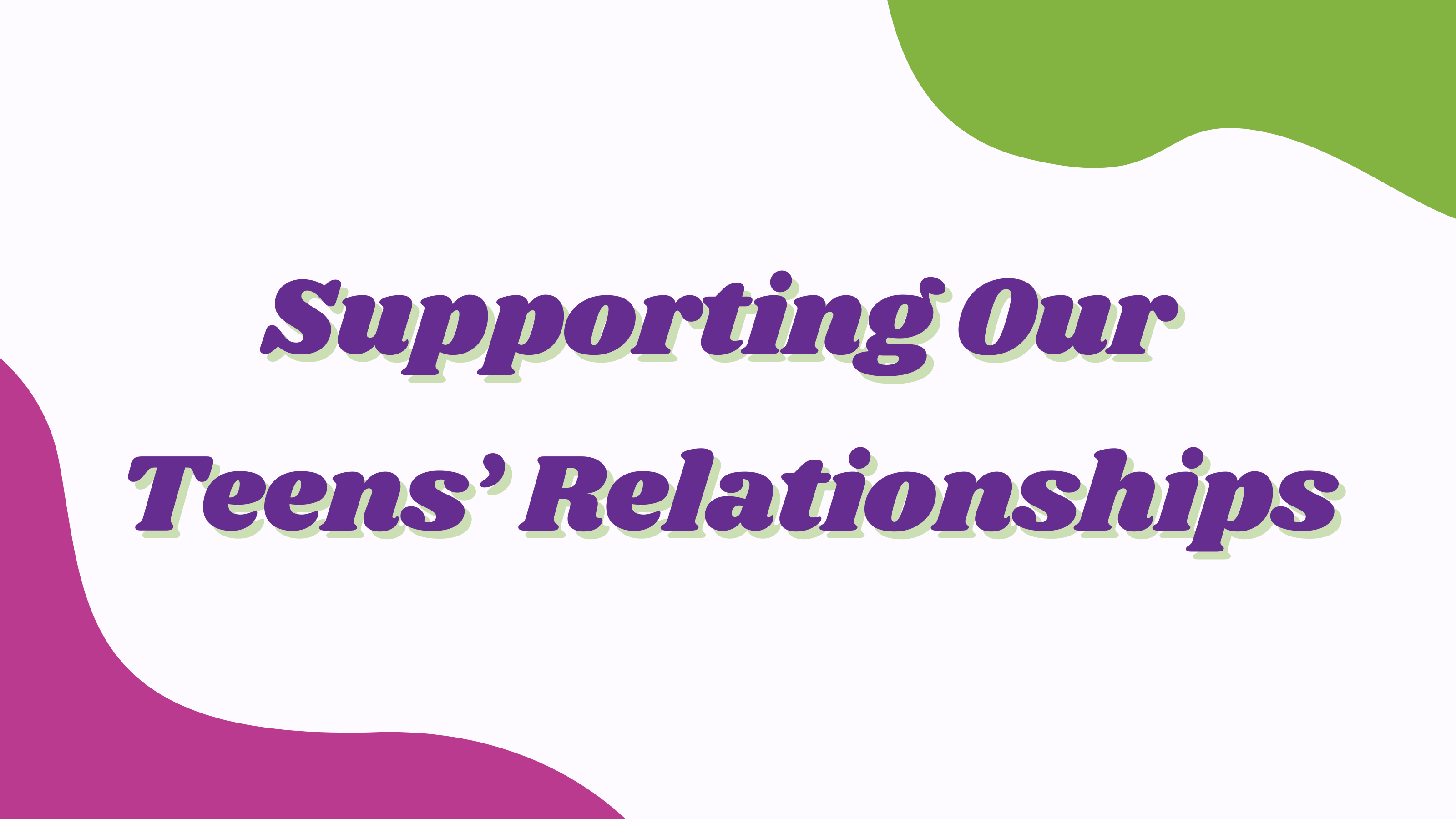 Supporting Our Teens' Relationships: Panel Discussion  title=