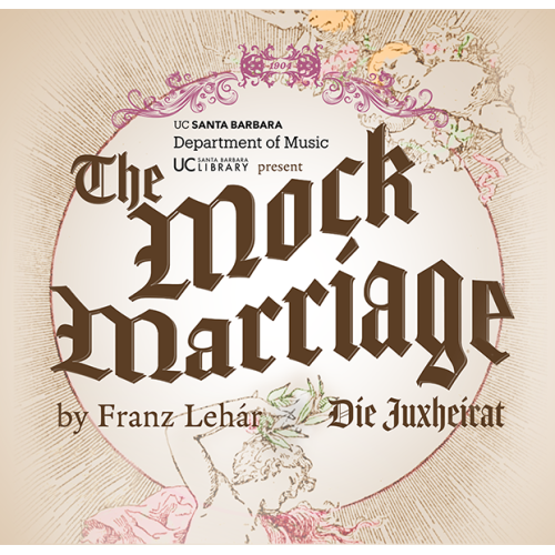 UCSB LIBRARY AND OPERA THEATRE PRESENT Franz Lehár's The Mock Marriage (Die Juxheirat) title=