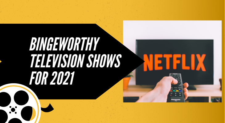 Bingeworthy Television Shows for 2021