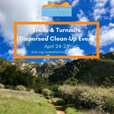 Santa Barbara Chanelkeeper's Watershed Brigade Invites the Community to Help Clean up Litter from Trails & Turnouts for Earth Day